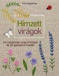 Hímzett virágok - 40 csodaszép virág hímzése és 20 gyönyörű modell